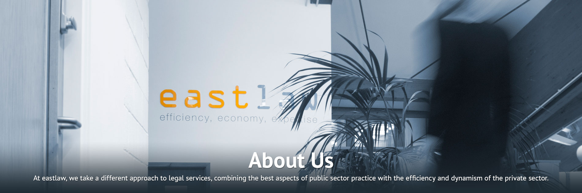 About Us: At eastlaw, we take a different approach to legal services, combining the best aspects of public sector practice with the efficiency and dynamism of the private sector.