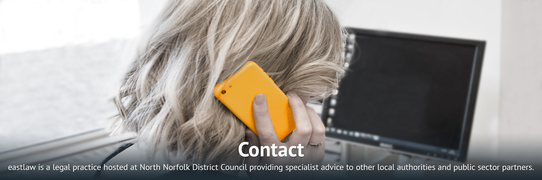 Contact Us: eastlaw is a legal practice hosted at North Norfolk District Council providing specialist advice to other local authorities and public sector partners.