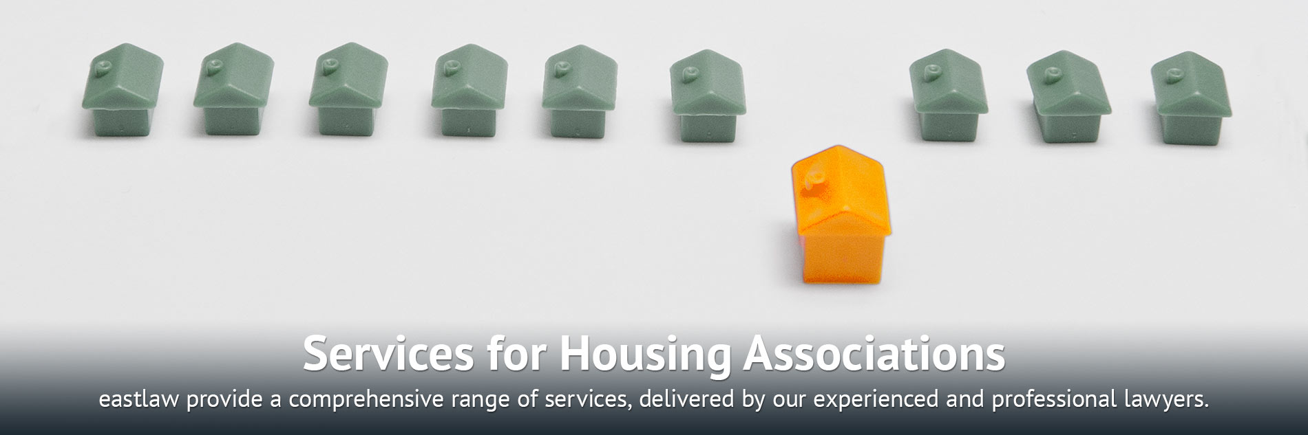 Services for Housing Associations: eastlaw provide a comprehensive range of services, delivered by our experienced and professional lawyers.